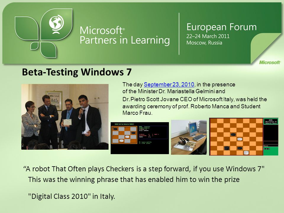 Beta-Testing Windows 7 A robot That Often plays Checkers is a step forward, if you use Windows 7 This was the winning phrase that has enabled him to win the prize Digital Class 2010 in Italy.