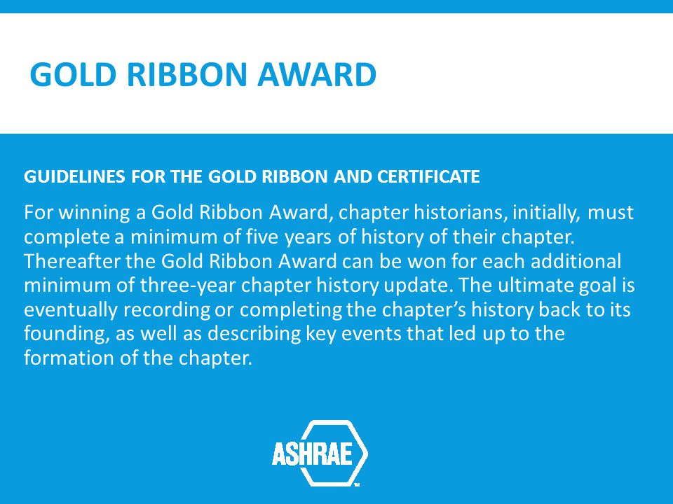 GOLD RIBBON AWARD GUIDELINES FOR THE GOLD RIBBON AND CERTIFICATE For winning a Gold Ribbon Award, chapter historians, initially, must complete a minimum of five years of history of their chapter.
