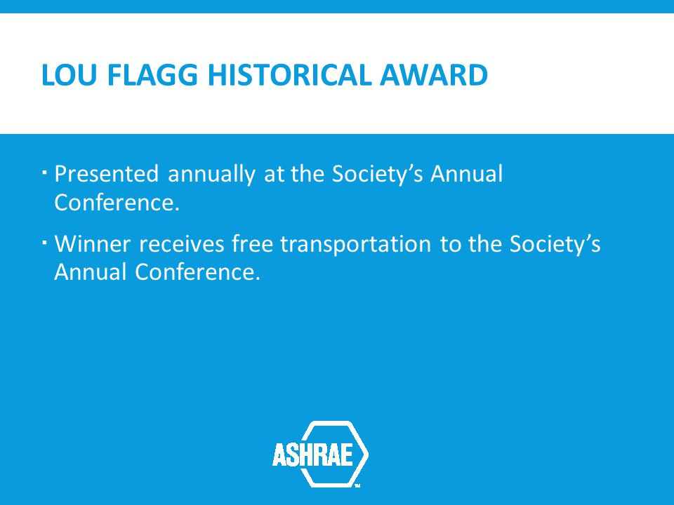 LOU FLAGG HISTORICAL AWARD Presented annually at the Societys Annual Conference.