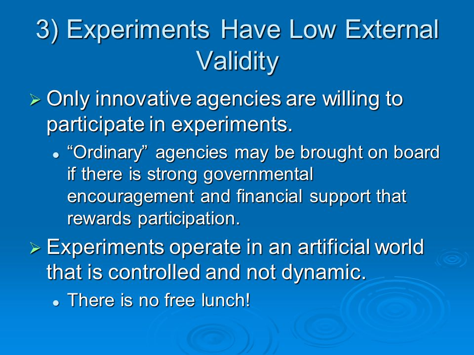 3) Experiments Have Low External Validity Only innovative agencies are willing to participate in experiments.