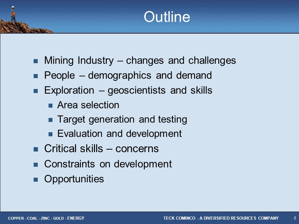 2 TECK COMINCO - A DIVERSIFIED RESOURCES COMPANY COPPER - COAL - ZINC - GOLD - ENERGY Outline Mining Industry – changes and challenges People – demogr