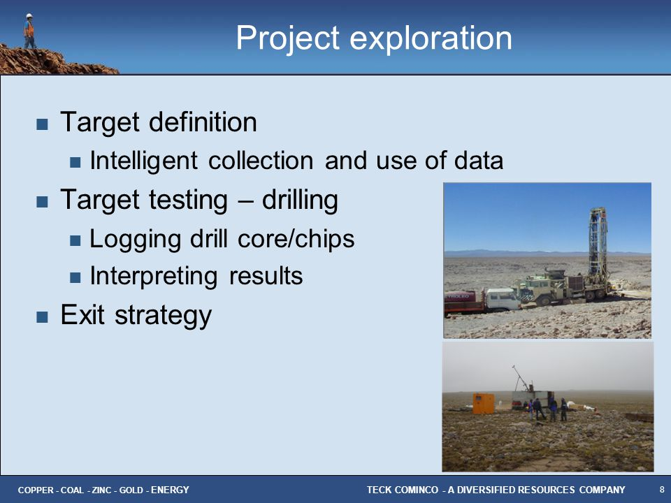 8 TECK COMINCO - A DIVERSIFIED RESOURCES COMPANY COPPER - COAL - ZINC - GOLD - ENERGY Project exploration Target definition Intelligent collection and