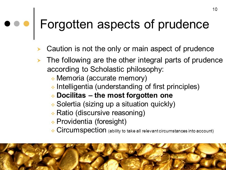 Forgotten aspects of prudence Caution is not the only or main aspect of prudence The following are the other integral parts of prudence according to S