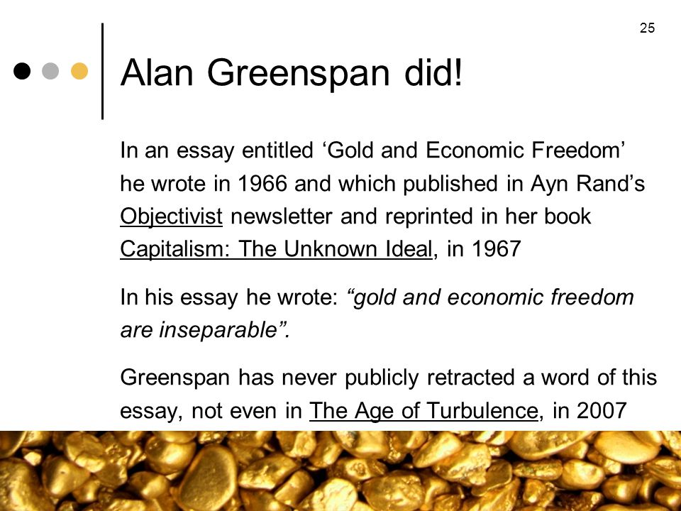 Alan Greenspan did! In an essay entitled Gold and Economic Freedom he wrote in 1966 and which published in Ayn Rands Objectivist newsletter and reprin