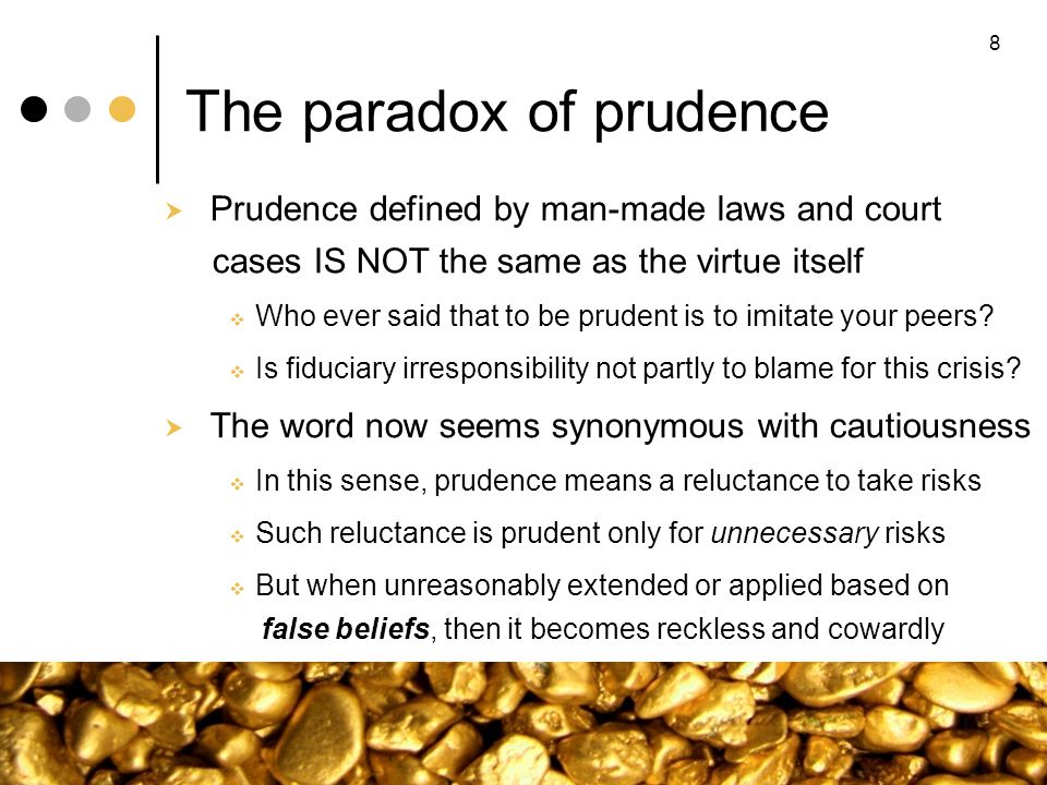 The paradox of prudence Prudence defined by man-made laws and court cases IS NOT the same as the virtue itself Who ever said that to be prudent is to