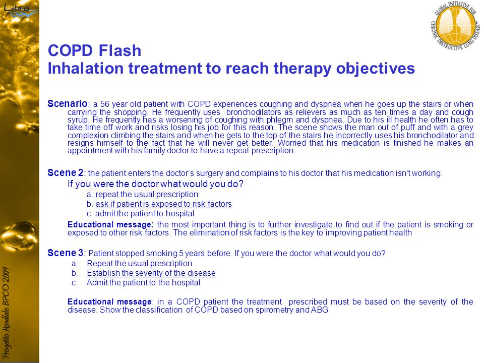 COPD Flash Inhalation treatment to reach therapy objectives Scenario: a 56 year old patient with COPD experiences coughing and dyspnea when he goes up the stairs or when carrying the shopping.