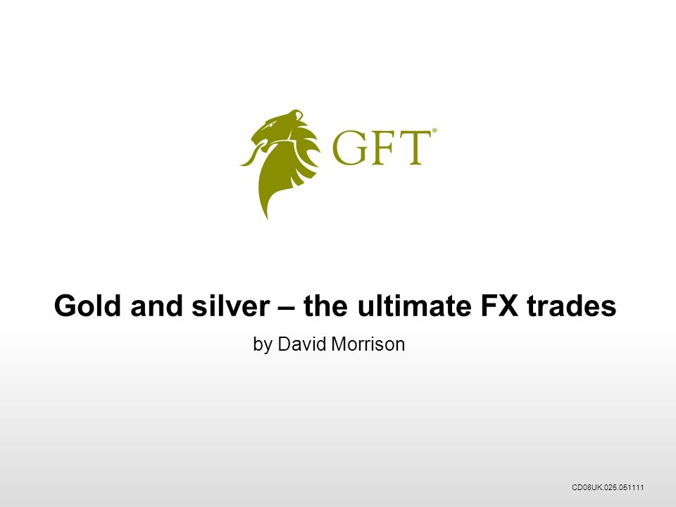 Gold and silver – the ultimate FX trades by David Morrison CD08UK.025.051111