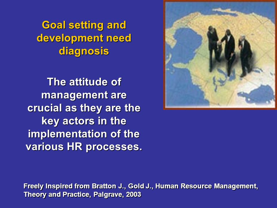 Goal setting and development need diagnosis The attitude of management are crucial as they are the key actors in the implementation of the various HR