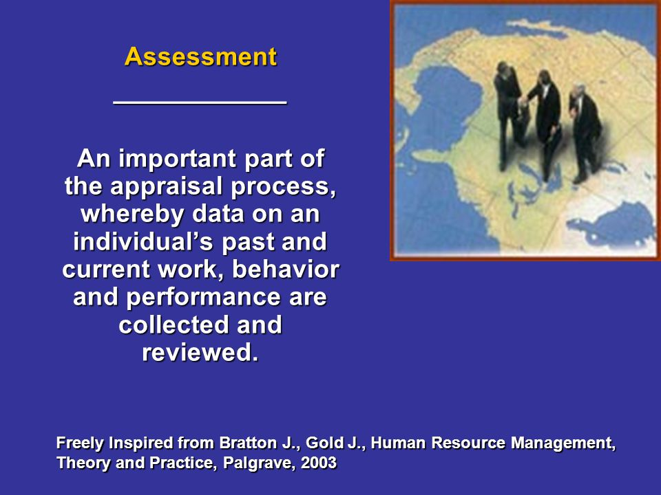 Assessment____________ An important part of the appraisal process, whereby data on an individuals past and current work, behavior and performance are collected and reviewed.