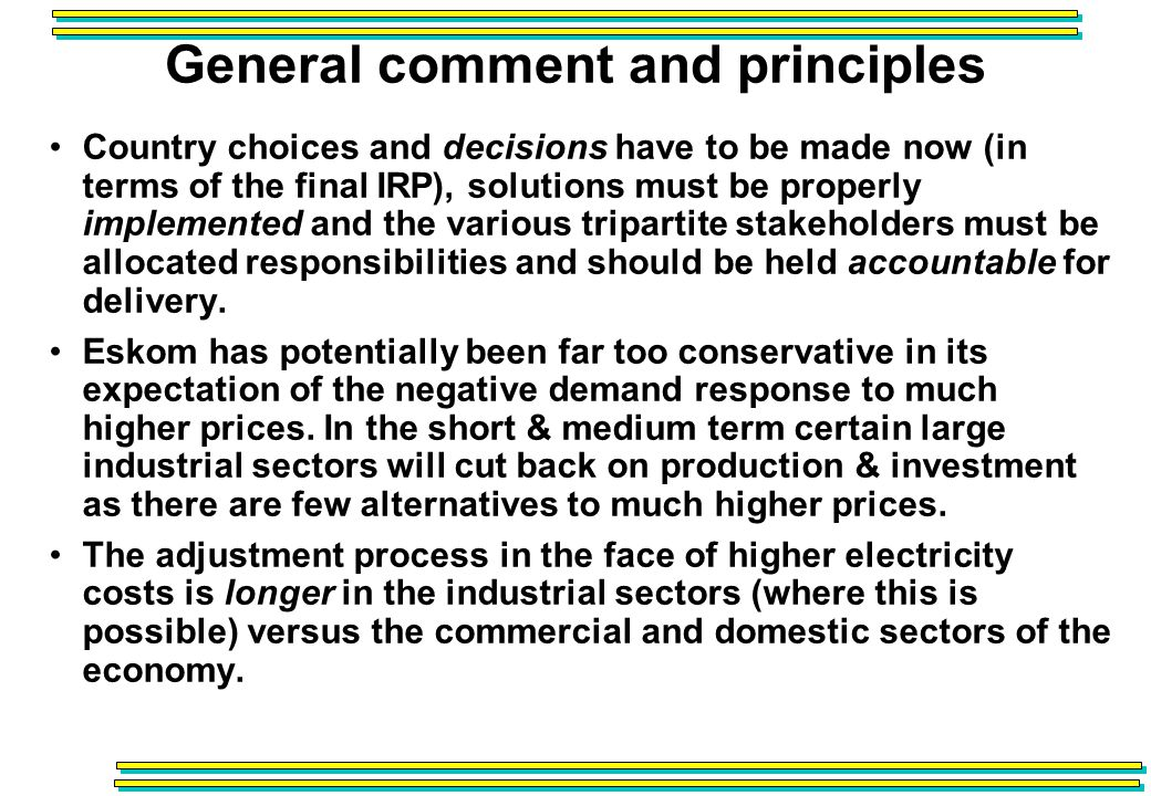 General comment and principles Country choices and decisions have to be made now (in terms of the final IRP), solutions must be properly implemented and the various tripartite stakeholders must be allocated responsibilities and should be held accountable for delivery.