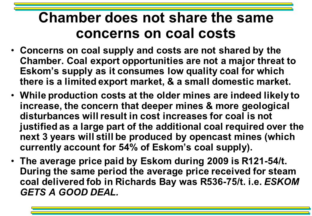 Chamber does not share the same concerns on coal costs Concerns on coal supply and costs are not shared by the Chamber.