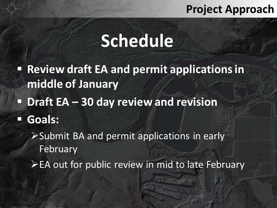 Schedule Review draft EA and permit applications in middle of January Draft EA – 30 day review and revision Goals: Submit BA and permit applications i
