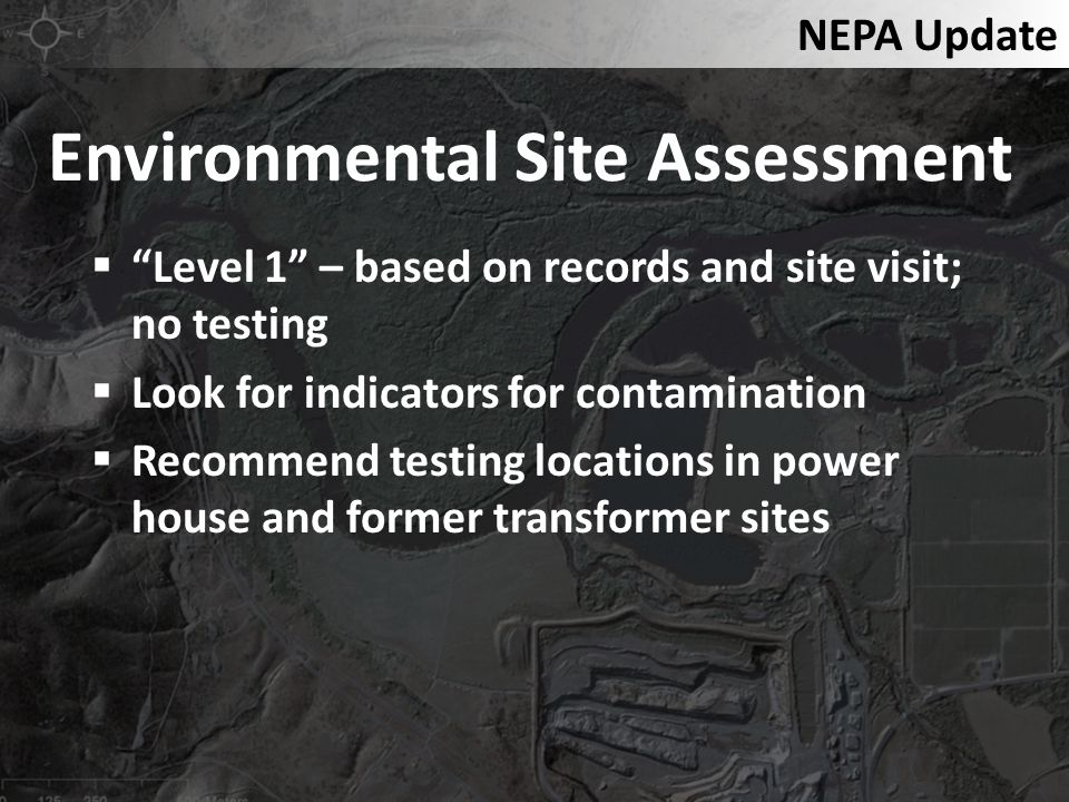 Level 1 – based on records and site visit; no testing Look for indicators for contamination Recommend testing locations in power house and former tran