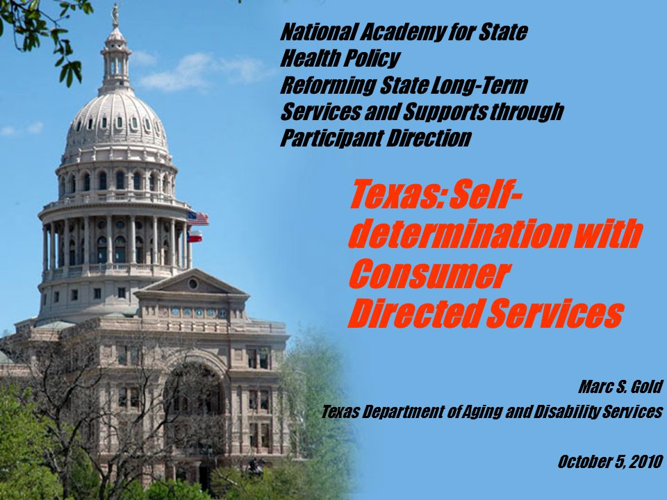 Texas: Self- determination with Consumer Directed Services Marc S. Gold Texas Department of Aging and Disability Services October 5, 2010 National Aca