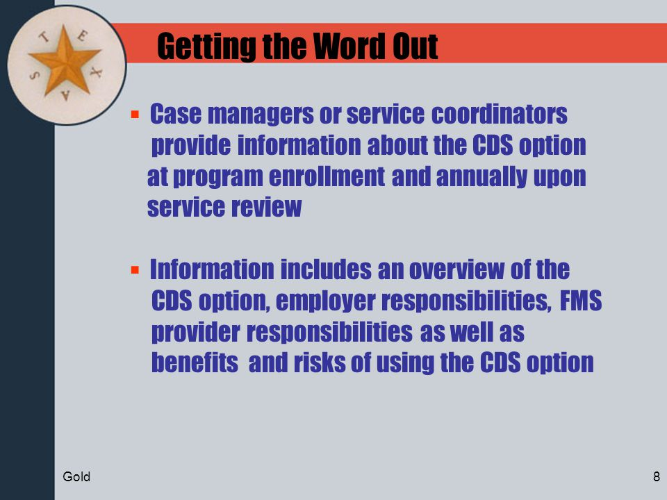 Getting the Word Out Case managers or service coordinators provide information about the CDS option at program enrollment and annually upon service re