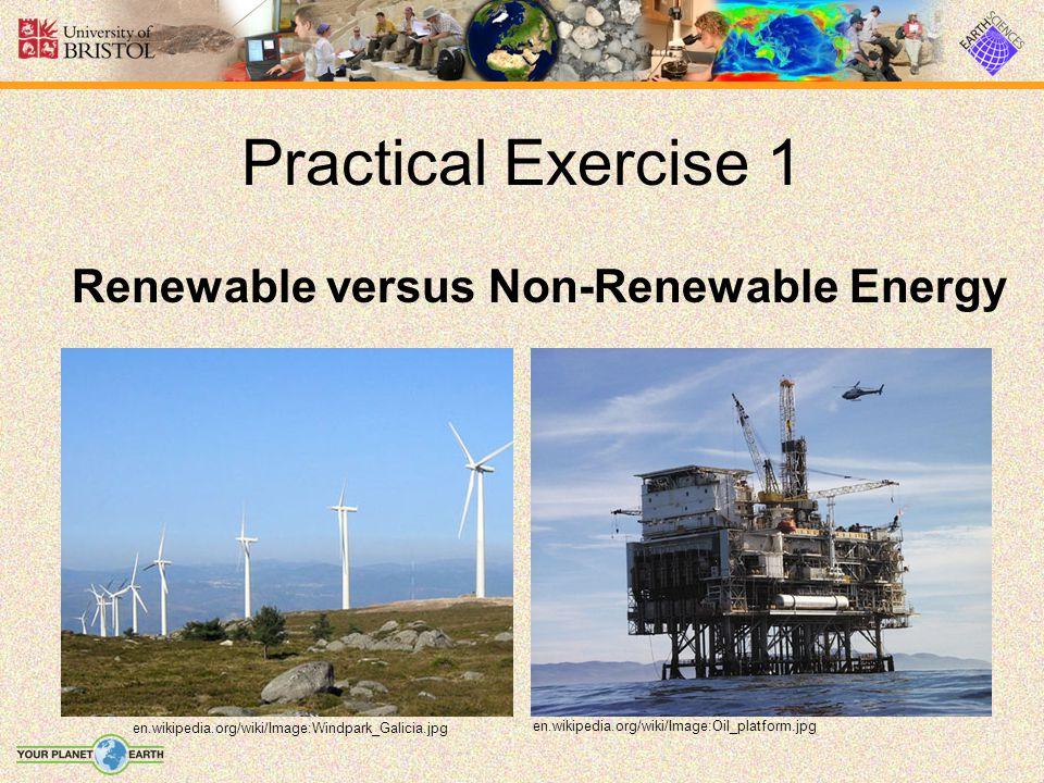 Practical Exercise 1 Renewable versus Non-Renewable Energy en.wikipedia.org/wiki/Image:Oil_platform.jpg en.wikipedia.org/wiki/Image:Windpark_Galicia.j