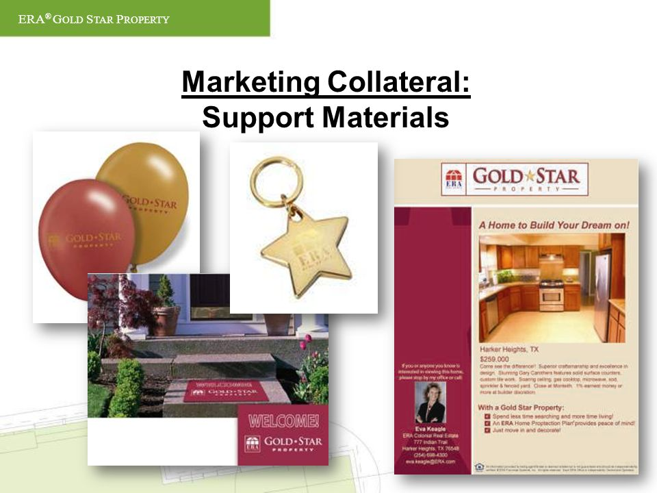 Marketing Collateral: Support Materials ERA ® G OLD S TAR P ROPERTY