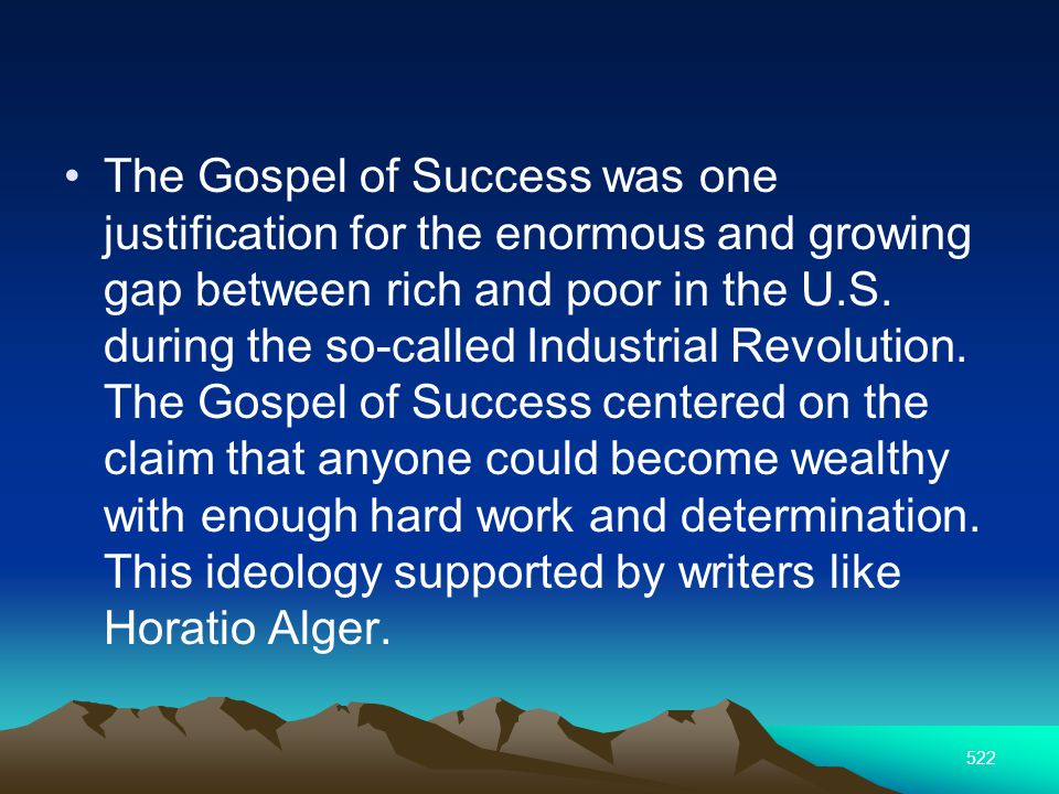 522 The Gospel of Success was one justification for the enormous and growing gap between rich and poor in the U.S.
