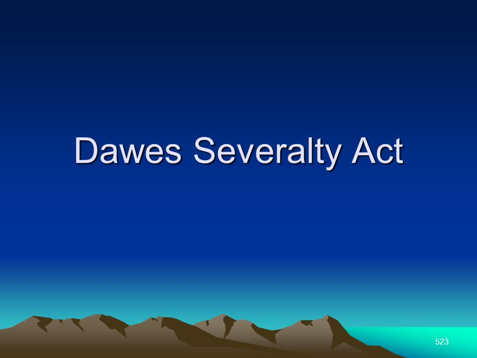 523 Dawes Severalty Act