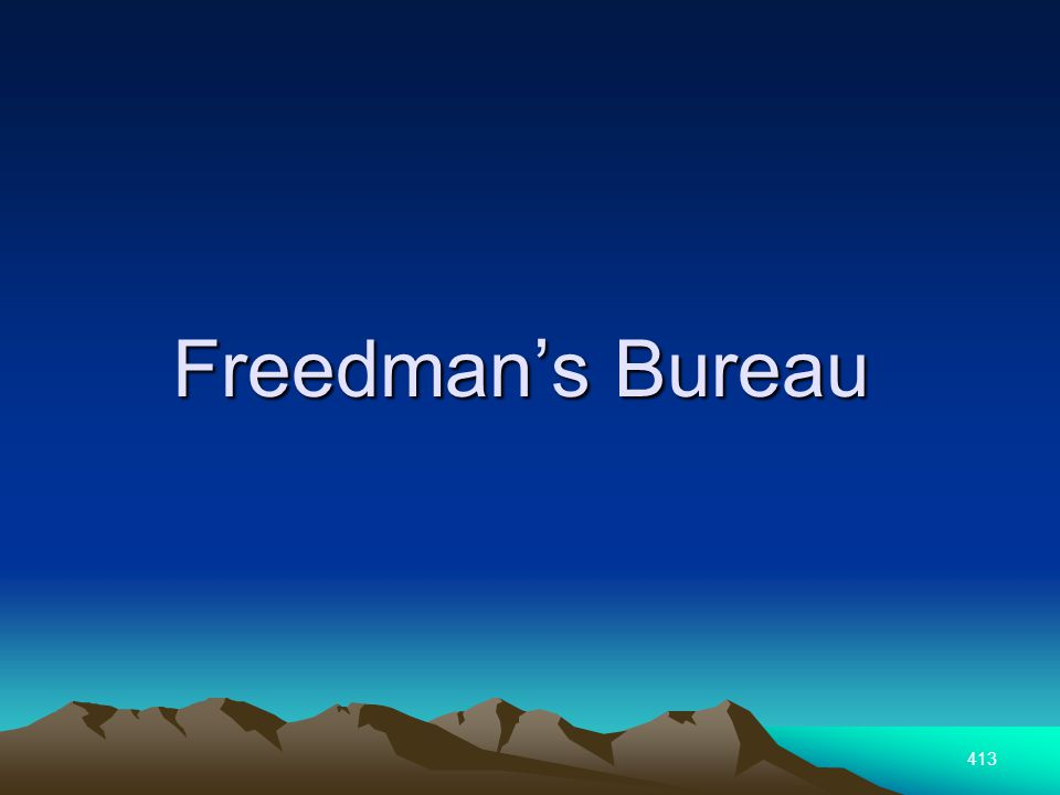 413 Freedmans Bureau