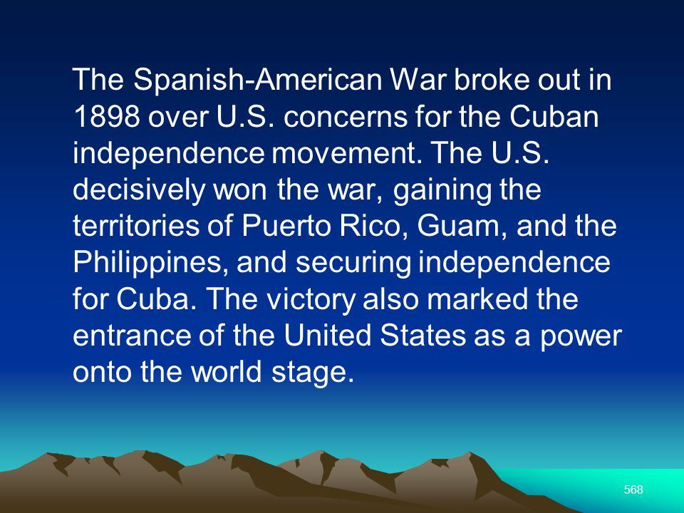 568 The Spanish-American War broke out in 1898 over U.S.