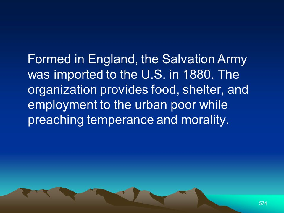 574 Formed in England, the Salvation Army was imported to the U.S.