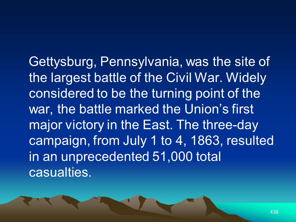 438 Gettysburg, Pennsylvania, was the site of the largest battle of the Civil War.