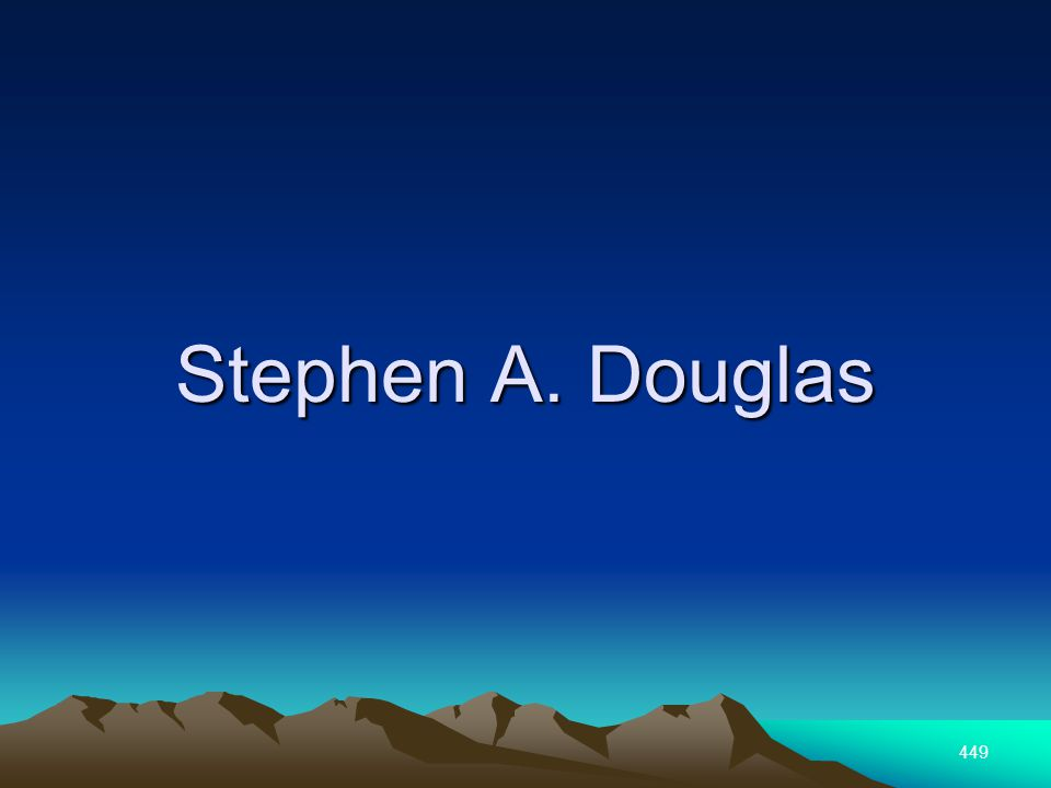 449 Stephen A. Douglas