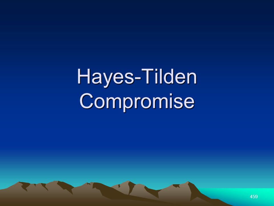 459 Hayes-Tilden Compromise