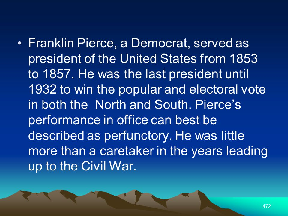 472 Franklin Pierce, a Democrat, served as president of the United States from 1853 to 1857.