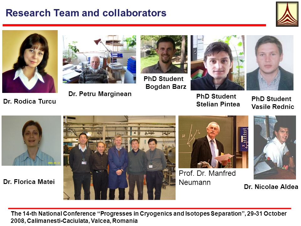 Research Team and collaborators The 14-th National Conference Progresses in Cryogenics and Isotopes Separation, 29-31 October 2008, Calimanesti-Caciulata, Valcea, Romania Dr.