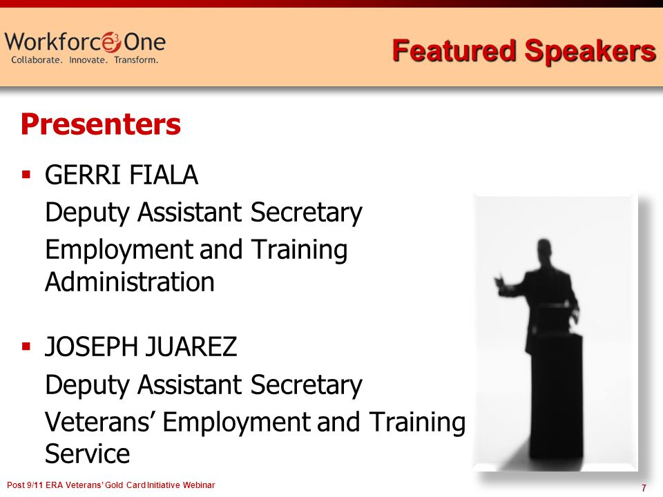 7 Post 9/11 ERA Veterans Gold Card Initiative Webinar Featured Speakers Presenters GERRI FIALA Deputy Assistant Secretary Employment and Training Admi