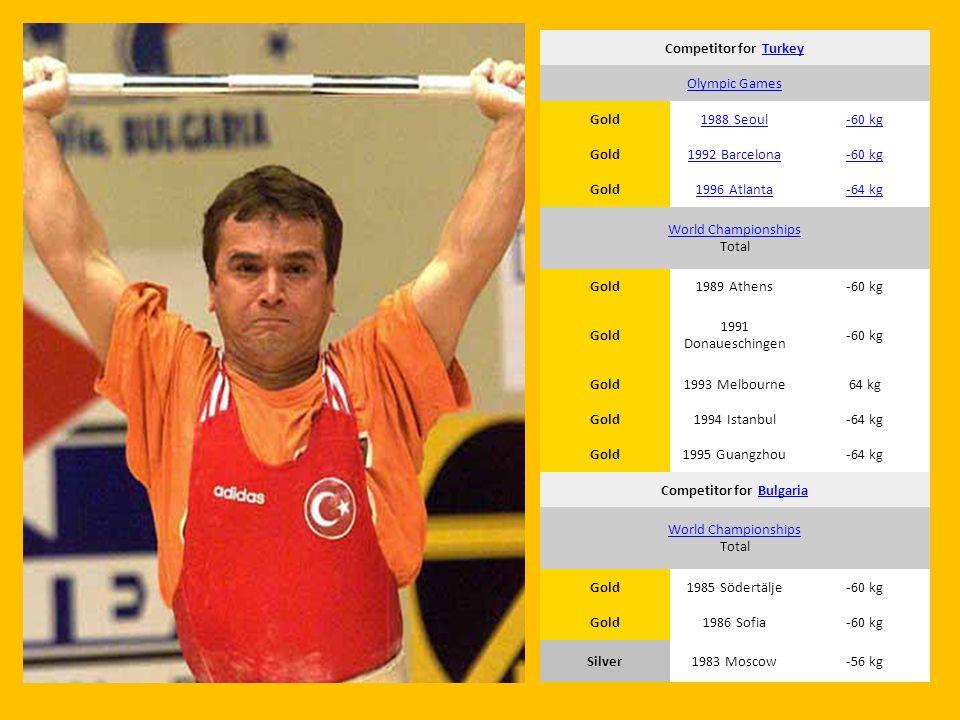 Competitor for TurkeyTurkey Olympic Games Gold1988 Seoul-60 kg Gold1992 Barcelona-60 kg Gold1996 Atlanta-64 kg World Championships World Championships