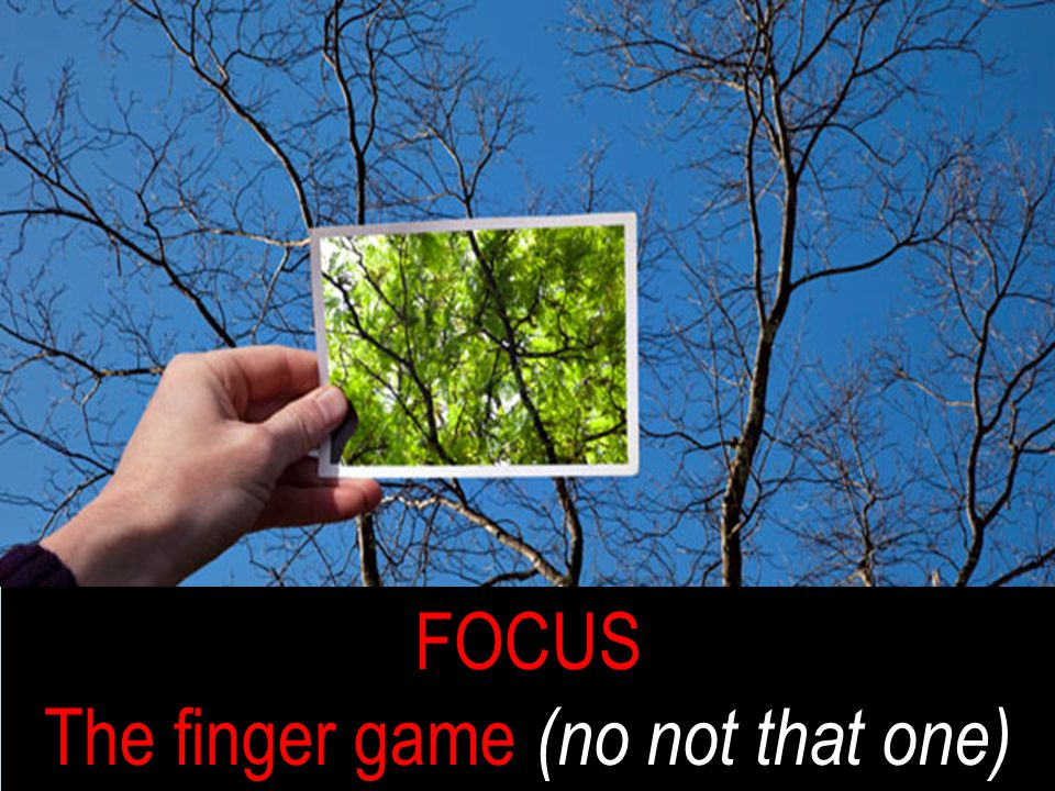 Why is this so hard? FOCUS The finger game (no not that one)