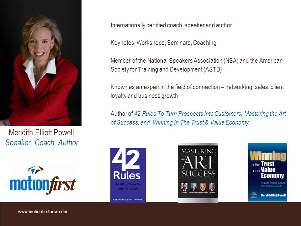 Internationally certified coach, speaker and author Keynotes, Workshops, Seminars, Coaching Member of the National Speakers Association (NSA) and the