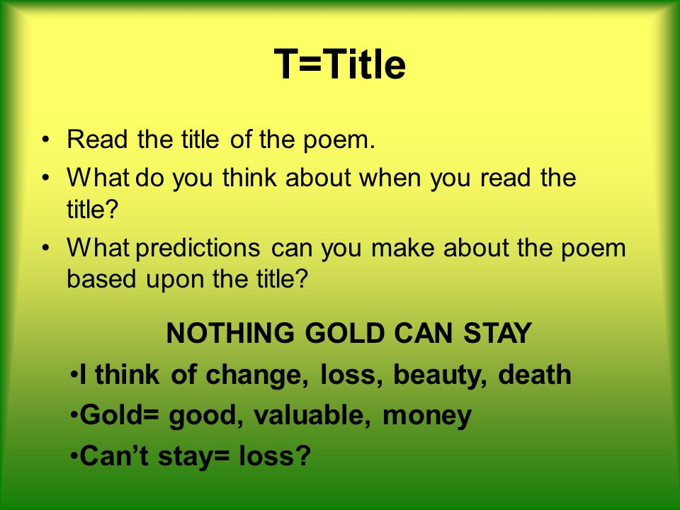 T=Title Read the title of the poem. What do you think about when you read the title? What predictions can you make about the poem based upon the title