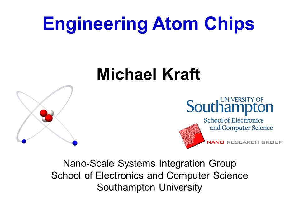 Engineering Atom Chips Michael Kraft Nano-Scale Systems Integration Group School of Electronics and Computer Science Southampton University