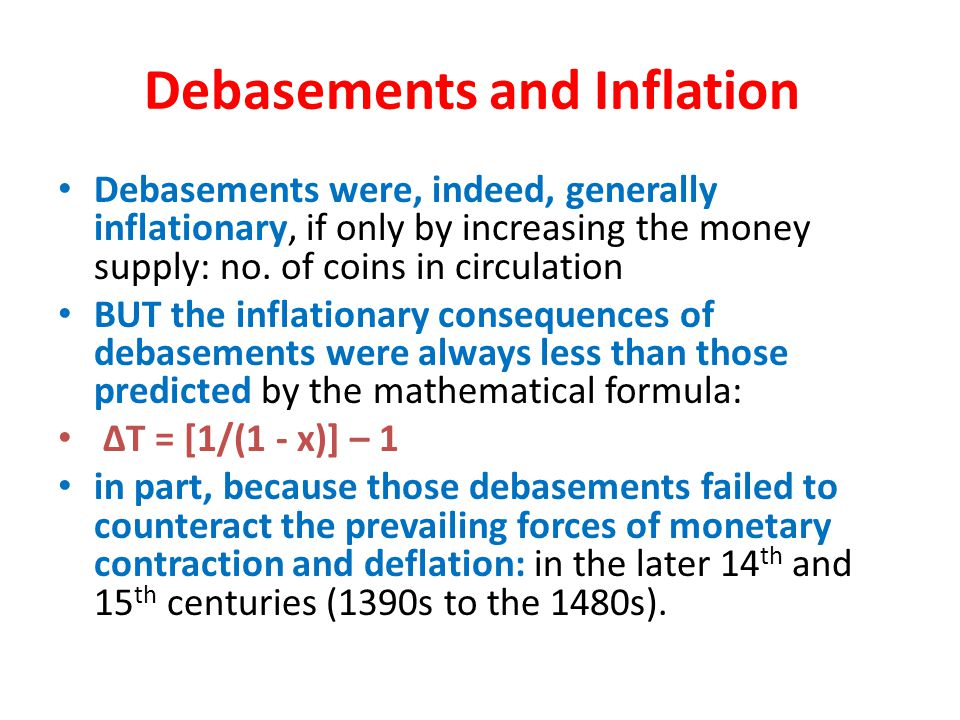 Debasements and Inflation Debasements were, indeed, generally inflationary, if only by increasing the money supply: no.