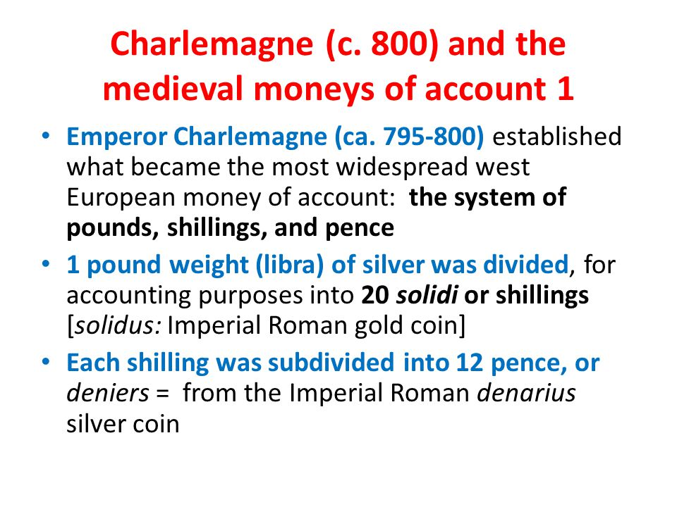 Charlemagne (c. 800) and the medieval moneys of account 1 Emperor Charlemagne (ca.
