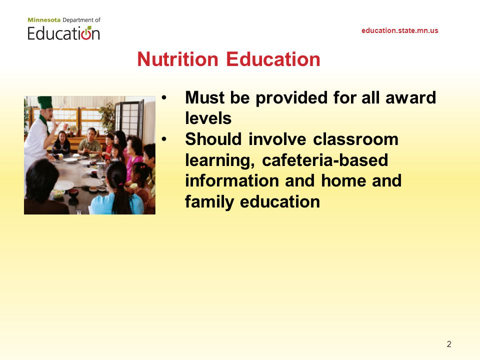 Nutrition Education education.state.mn.us 2 Must be provided for all award levels Should involve classroom learning, cafeteria-based information and home and family education
