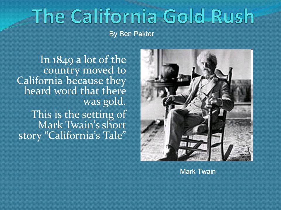 In 1849 a lot of the country moved to California because they heard word that there was gold. This is the setting of Mark Twains short story Californi