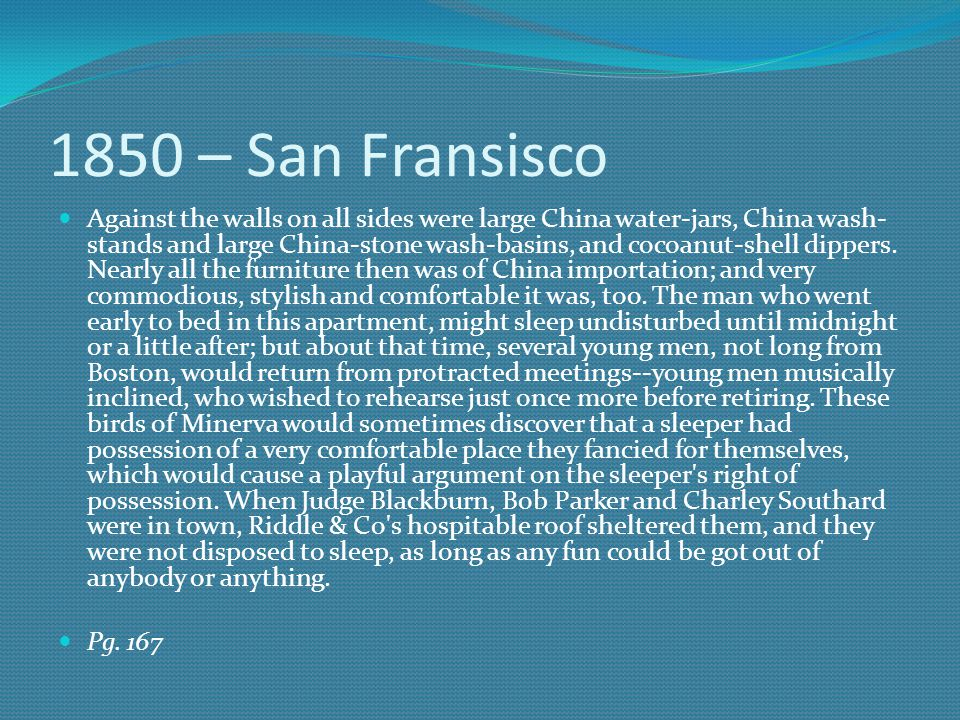 1850 – San Fransisco Against the walls on all sides were large China water-jars, China wash- stands and large China-stone wash-basins, and cocoanut-sh