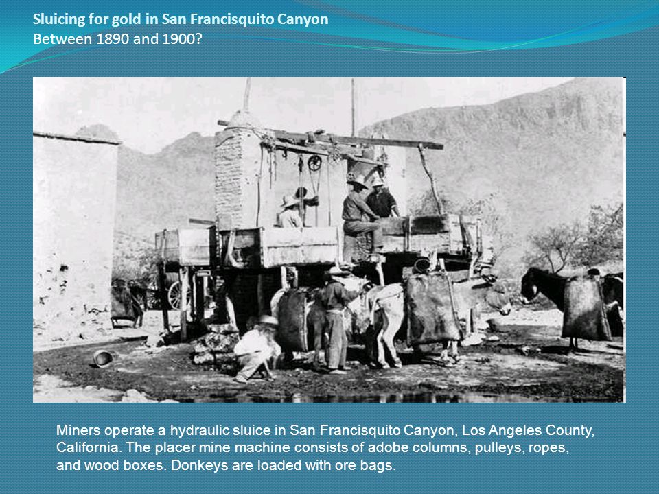 Sluicing for gold in San Francisquito Canyon Between 1890 and 1900.