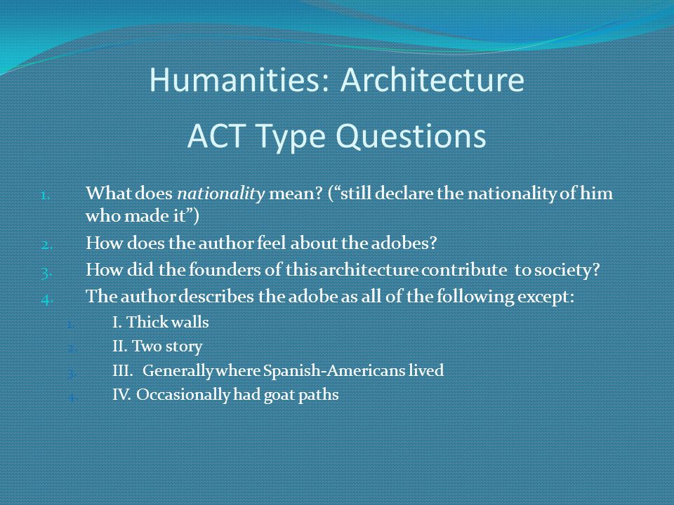 Humanities: Architecture 1. What does nationality mean? (still declare the nationality of him who made it) 2. How does the author feel about the adobe