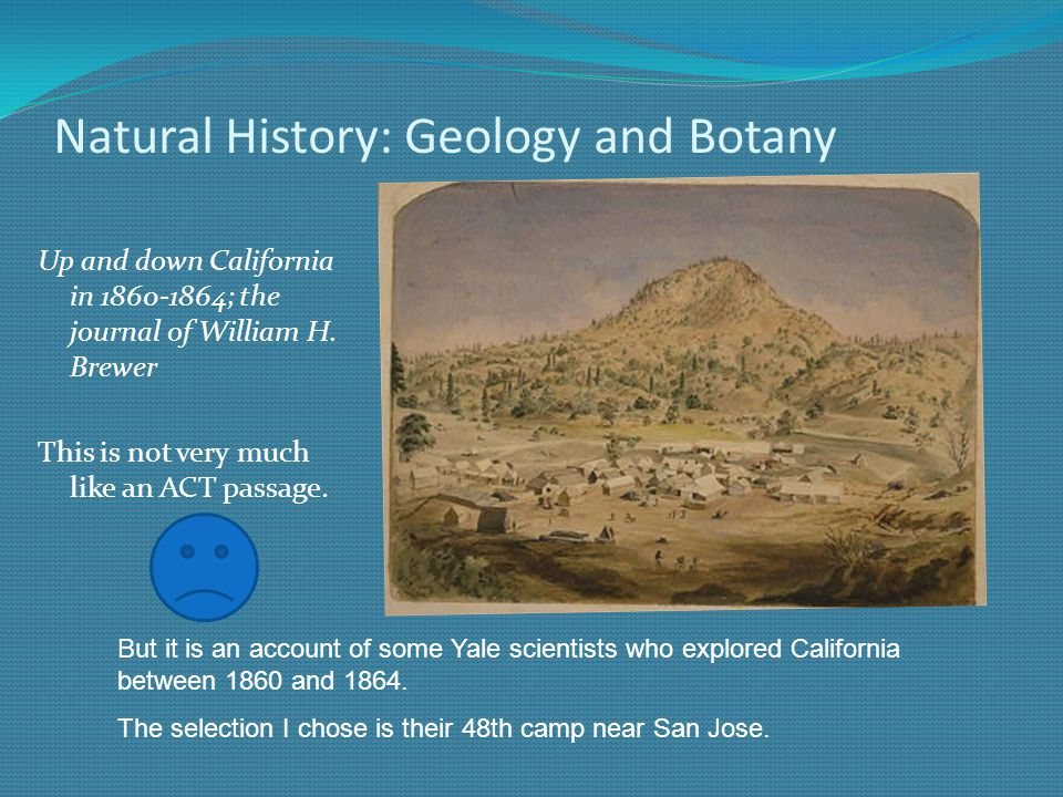 Natural History: Geology and Botany Up and down California in 1860-1864; the journal of William H. Brewer This is not very much like an ACT passage. B