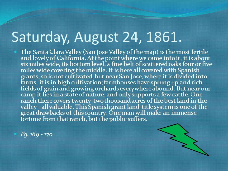 Saturday, August 24, 1861. The Santa Clara Valley (San Jose Valley of the map) is the most fertile and lovely of California. At the point where we cam