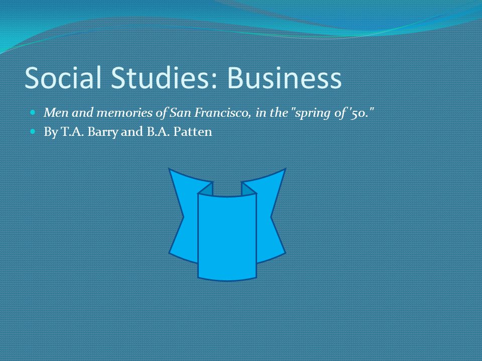 Social Studies: Business Men and memories of San Francisco, in the spring of 50. By T.A.