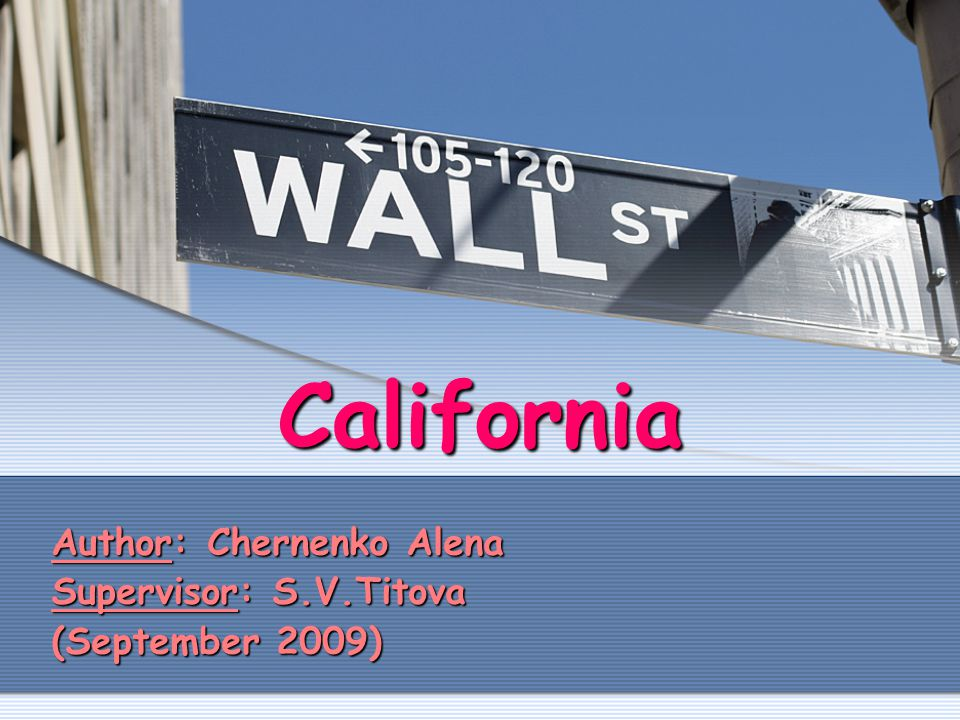 California Author: Chernenko Alena Supervisor: S.V.Titova (September 2009)
