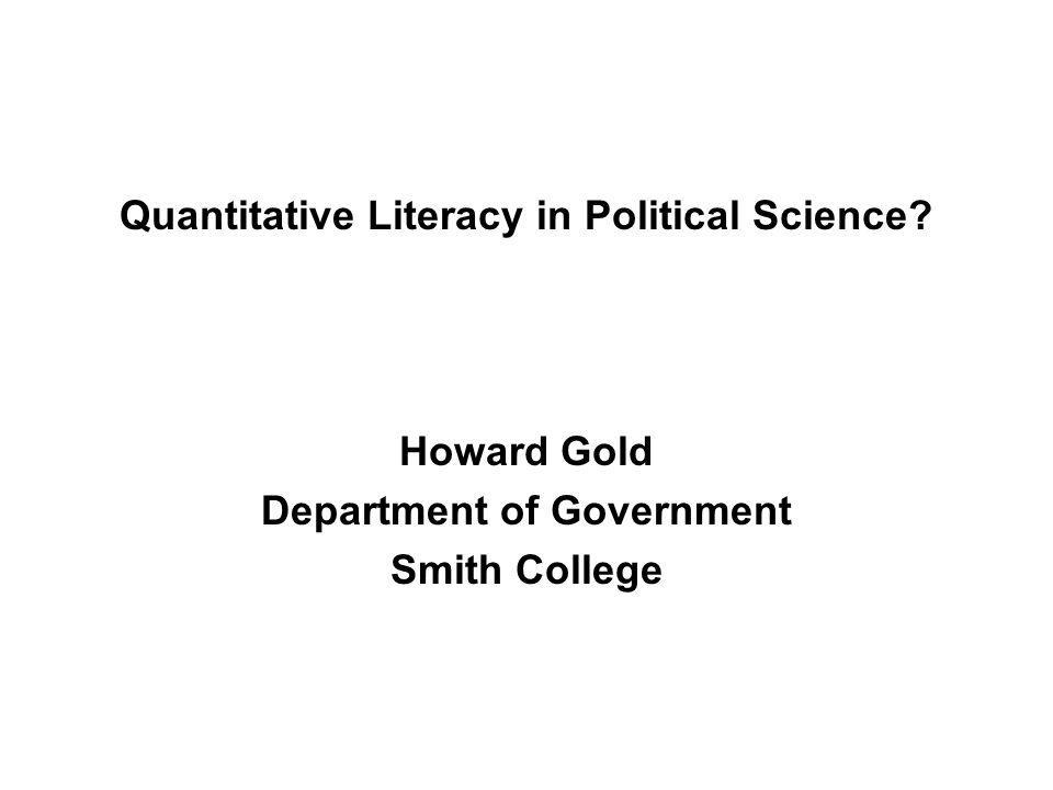 Quantitative Literacy in Political Science Howard Gold Department of Government Smith College