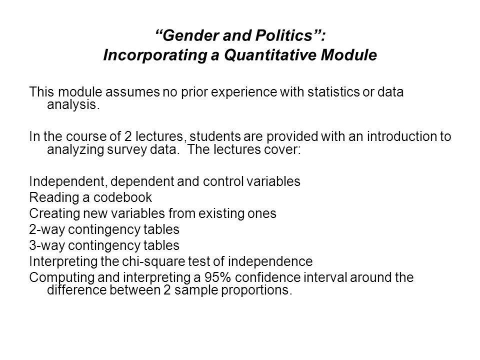 Gender and Politics: Incorporating a Quantitative Module This module assumes no prior experience with statistics or data analysis. In the course of 2
